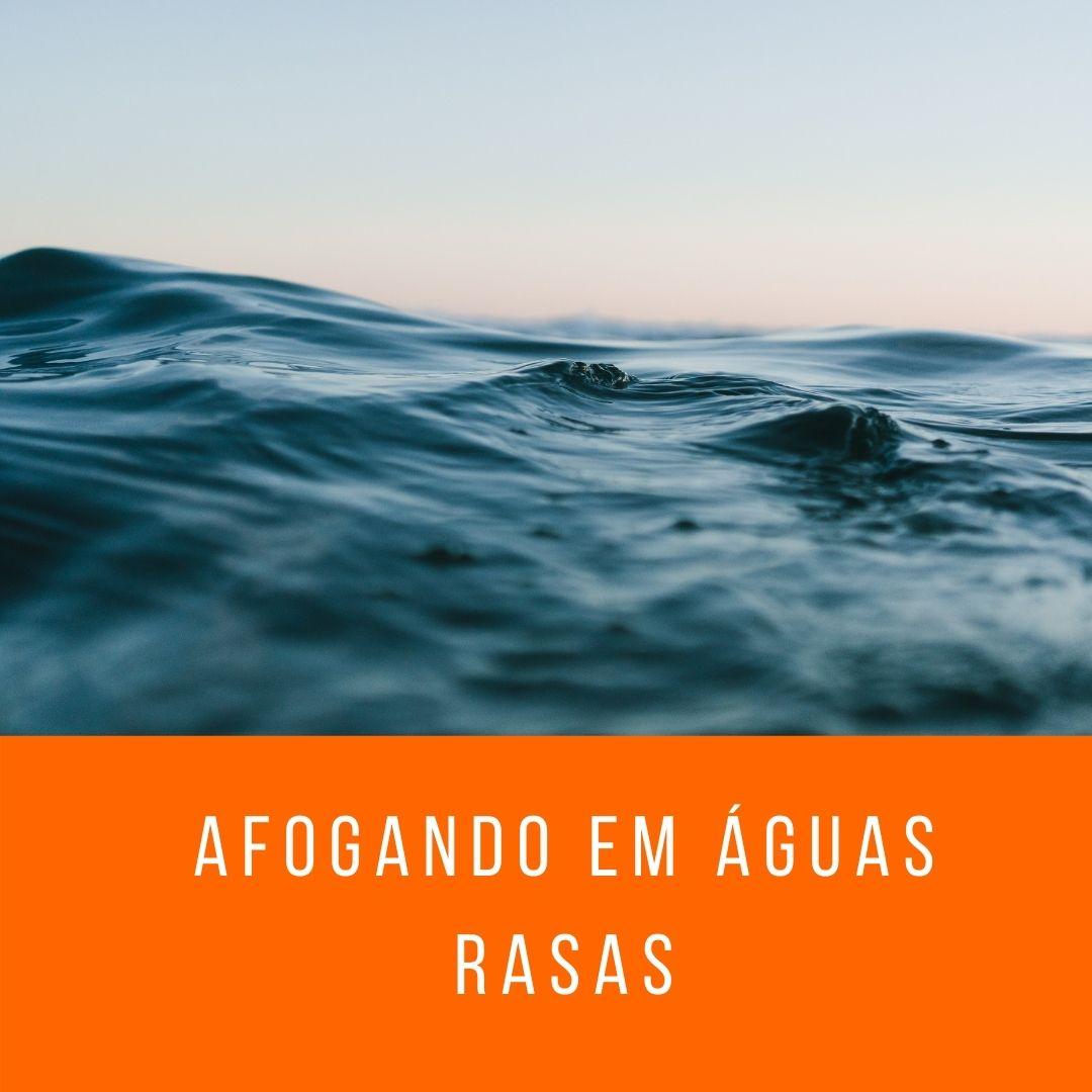 Afogando em águas rasas